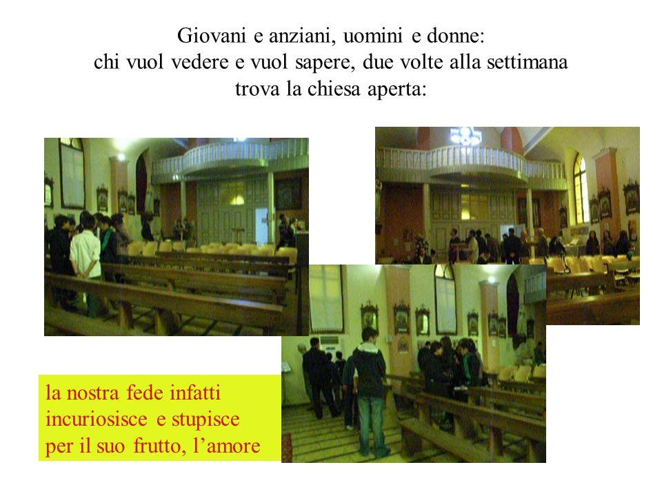 Giovani e anziani, uomini e donne: chi vuol vedere e vuol sapere, due volte alla settimana trova la chiesa aperta: