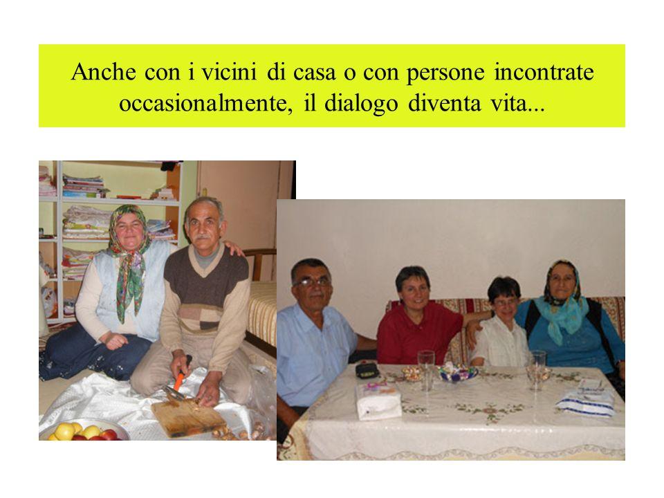 Anche con i vicini di casa o con persone incontrate occasionalmente, il dialogo diventa vita...