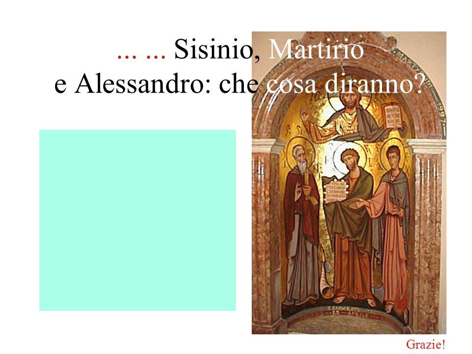 ... ... Sisinio, Martirio e Alessandro: che cosa diranno