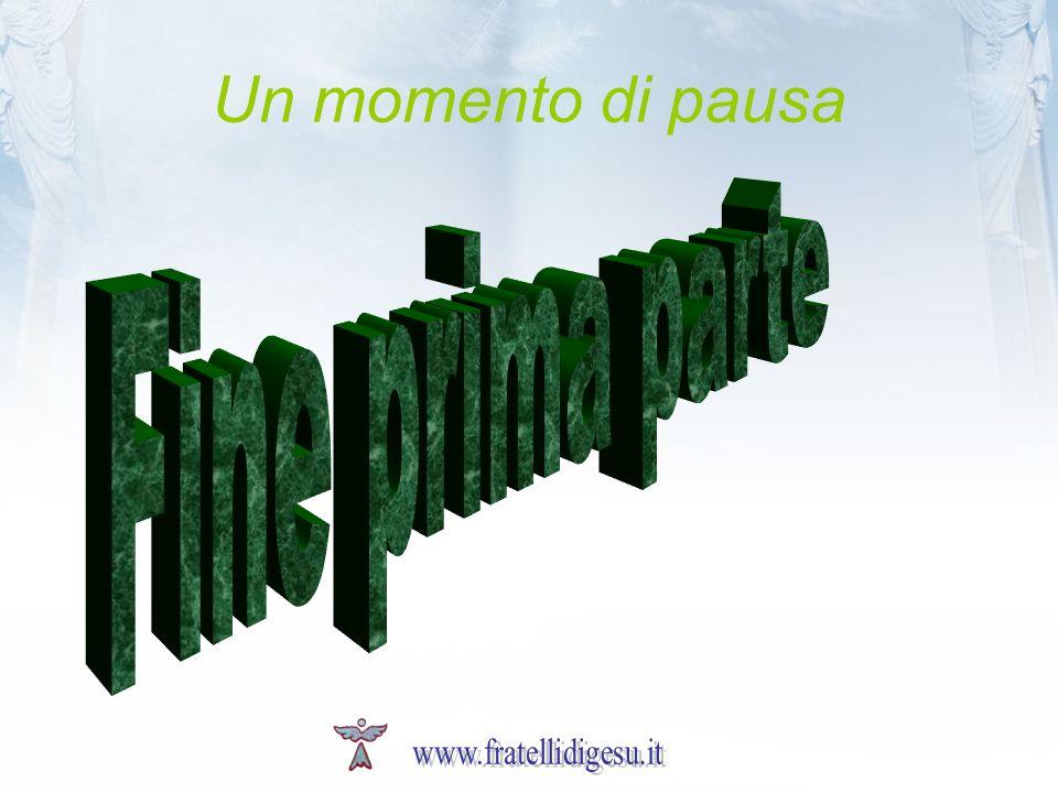 Un momento di pausa Fine prima parte www.fratellidigesu.it