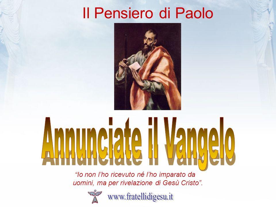 Il Pensiero di Paolo Annunciate il Vangelo www.fratellidigesu.it