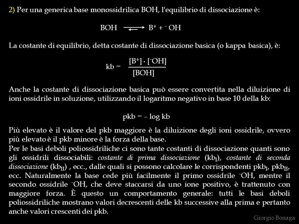 2) Per una generica base monossidrilica BOH, l equilibrio di dissociazione è: