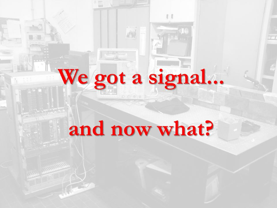 We got a signal... and now what