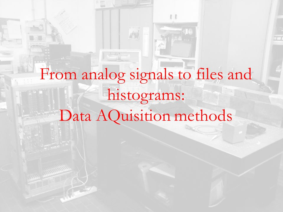 From analog signals to files and histograms: Data AQuisition methods