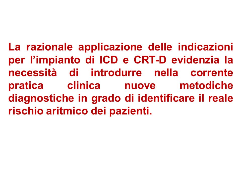 La razionale applicazione delle indicazioni per l'impianto di ICD e CRT-D evidenzia la necessità di introdurre nella corrente pratica clinica nuove metodiche diagnostiche in grado di identificare il reale rischio aritmico dei pazienti.