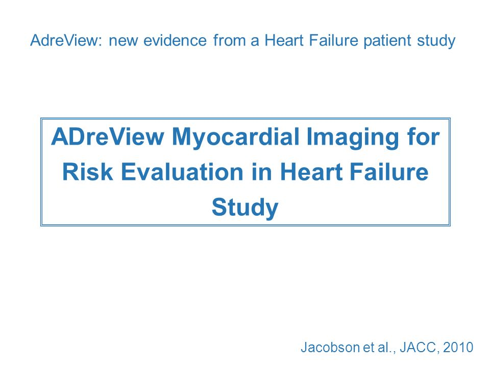 ADreView Myocardial Imaging for Risk Evaluation in Heart Failure Study