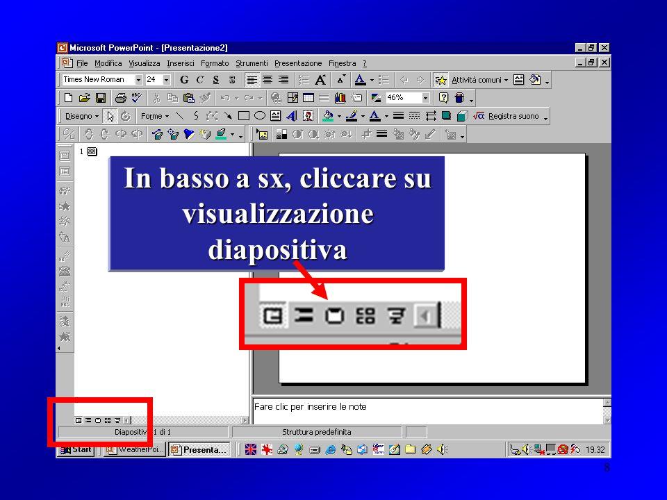 In basso a sx, cliccare su visualizzazione diapositiva