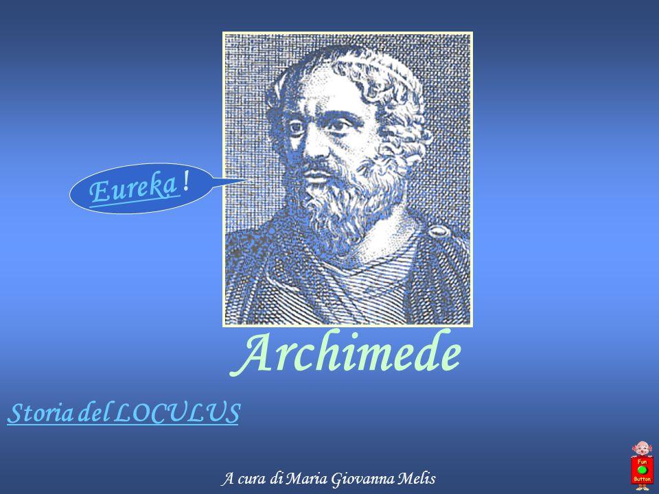 Eureka ! Archimede Storia del LOCULUS A cura di Maria Giovanna Melis