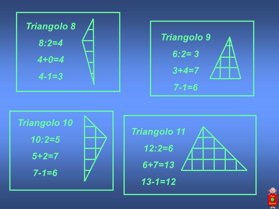 Triangolo 8 8:2=4. 4+0=4. 4-1=3. Triangolo 9. 6:2= 3. 3+4=7. 7-1=6. Triangolo 10. 10:2=5. 5+2=7.