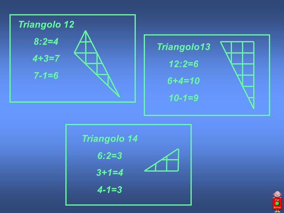 Triangolo 12 8:2=4 4+3=7 7-1=6 Triangolo13 12:2=6 6+4=10 10-1=9 Triangolo 14 6:2=3 3+1=4 4-1=3