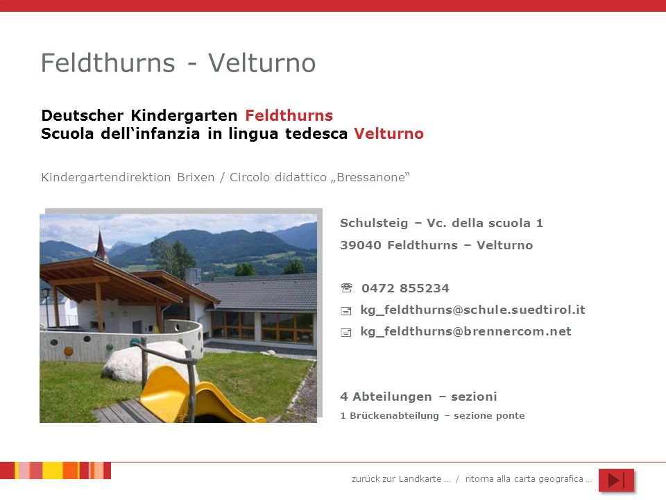 Feldthurns - Velturno Deutscher Kindergarten Feldthurns Scuola dell'infanzia in lingua tedesca Velturno.