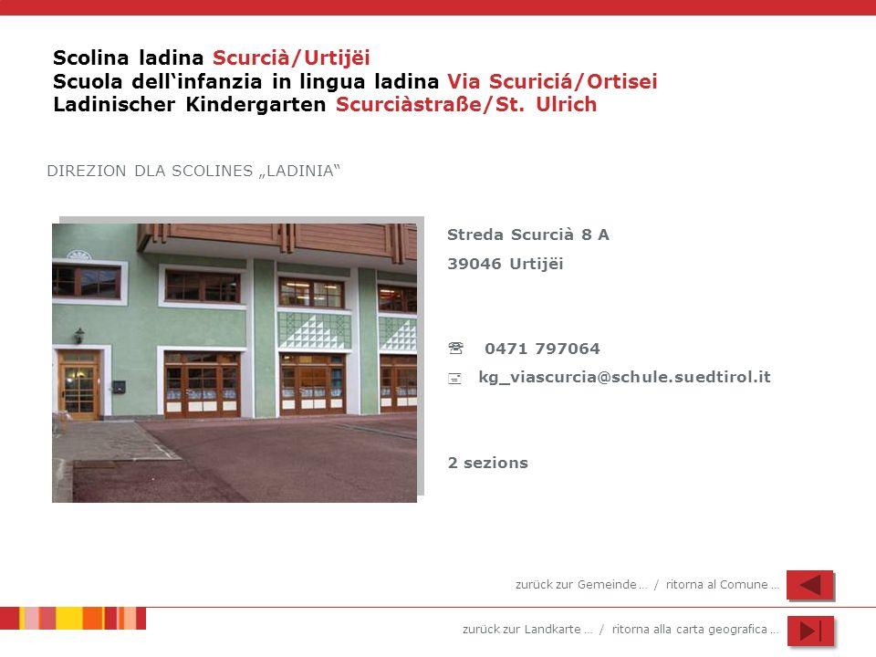 Scolina ladina Scurcià/Urtijëi Scuola dell'infanzia in lingua ladina Via Scuriciá/Ortisei Ladinischer Kindergarten Scurciàstraße/St. Ulrich