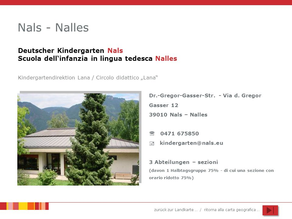 "Nals - Nalles Deutscher Kindergarten Nals Scuola dell'infanzia in lingua tedesca Nalles. Kindergartendirektion Lana / Circolo didattico ""Lana"
