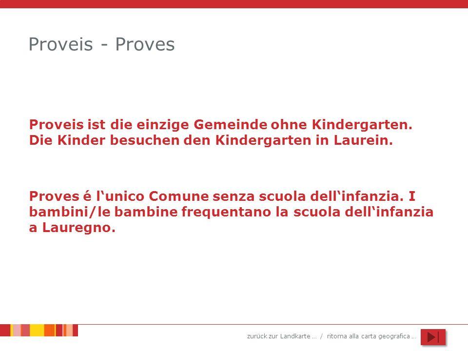 Proveis - ProvesProveis ist die einzige Gemeinde ohne Kindergarten. Die Kinder besuchen den Kindergarten in Laurein.