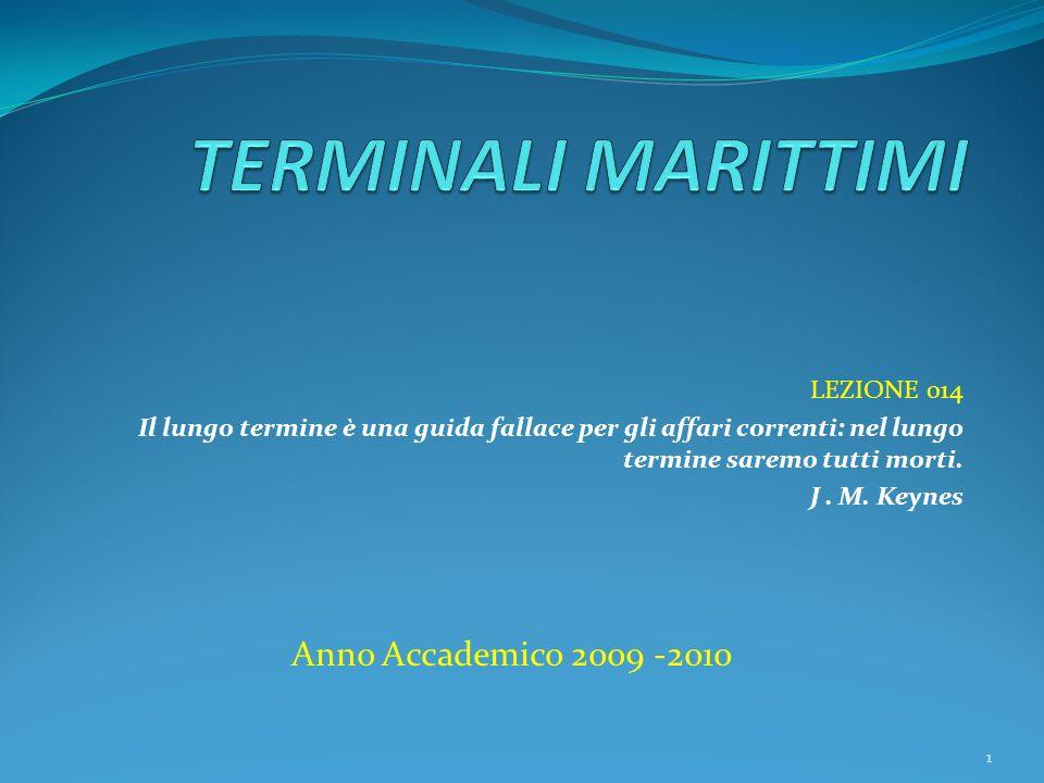 TERMINALI MARITTIMI Anno Accademico 2009 -2010 LEZIONE 014
