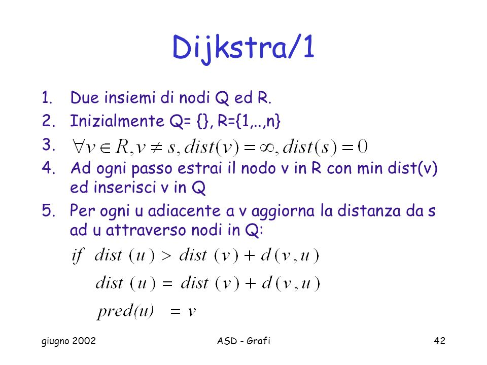 Dijkstra/1 Due insiemi di nodi Q ed R. Inizialmente Q= {}, R={1,..,n}