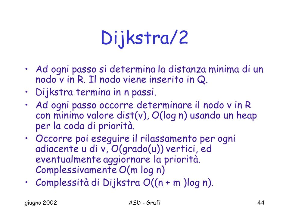 Dijkstra/2 Ad ogni passo si determina la distanza minima di un nodo v in R. Il nodo viene inserito in Q.