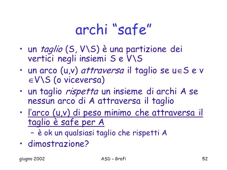 archi safe un taglio (S, V\S) è una partizione dei vertici negli insiemi S e V\S. un arco (u,v) attraversa il taglio se uS e v V\S (o viceversa)