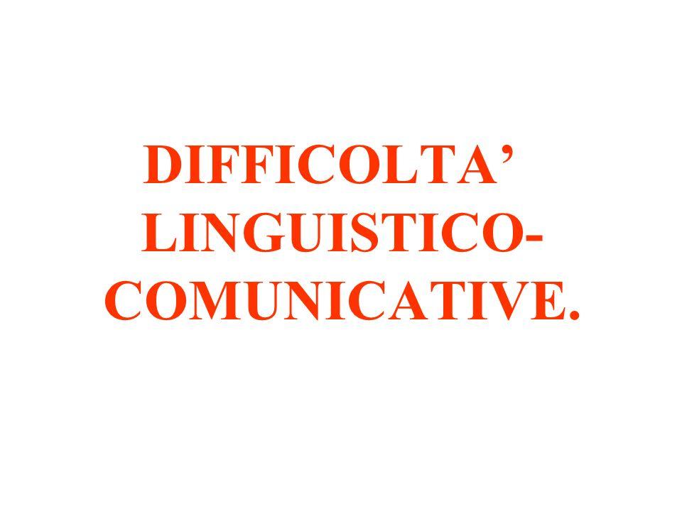 DIFFICOLTA' LINGUISTICO-COMUNICATIVE.