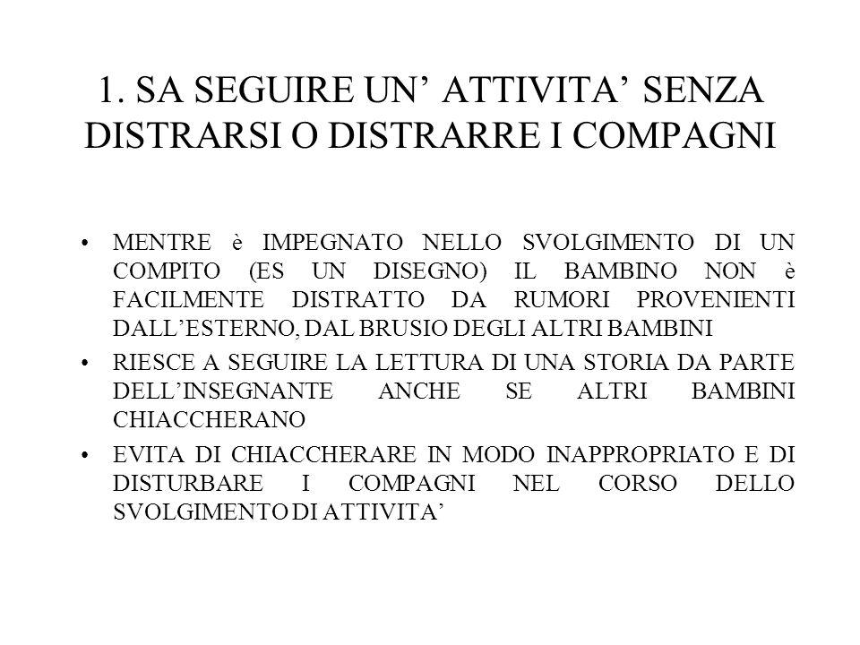 1. SA SEGUIRE UN' ATTIVITA' SENZA DISTRARSI O DISTRARRE I COMPAGNI