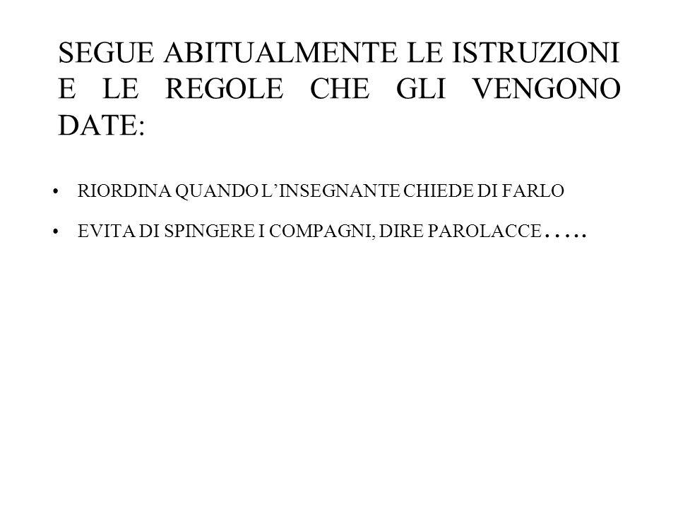 SEGUE ABITUALMENTE LE ISTRUZIONI E LE REGOLE CHE GLI VENGONO DATE: