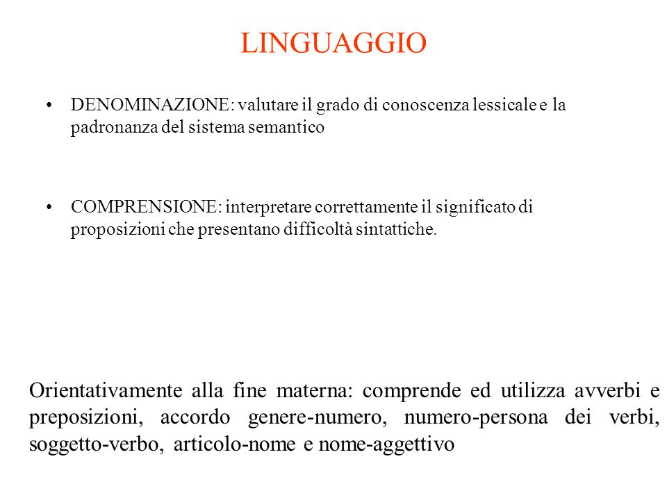 LINGUAGGIO DENOMINAZIONE: valutare il grado di conoscenza lessicale e la padronanza del sistema semantico.