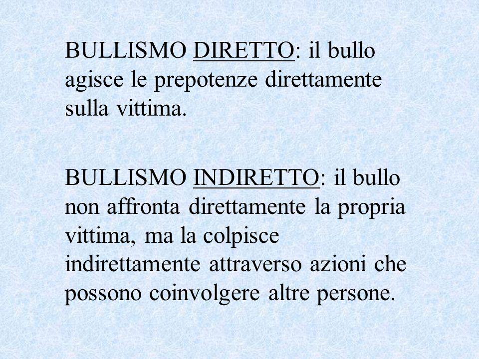 BULLISMO DIRETTO: il bullo agisce le prepotenze direttamente sulla vittima.