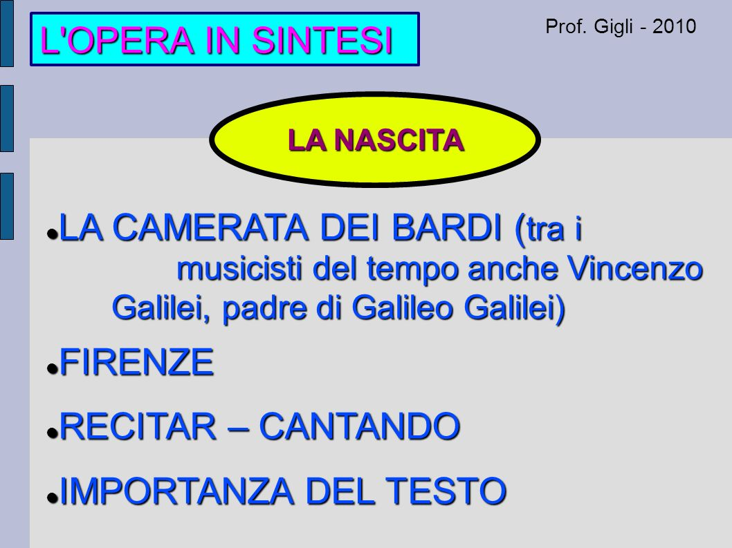L OPERA IN SINTESI Prof. Gigli - 2010. LA NASCITA.