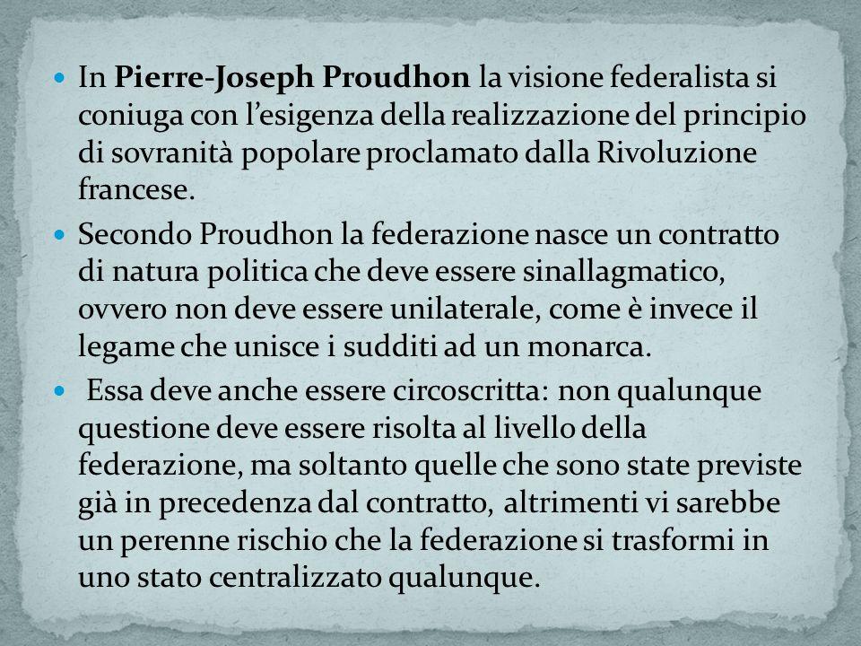 In Pierre-Joseph Proudhon la visione federalista si coniuga con l'esigenza della realizzazione del principio di sovranità popolare proclamato dalla Rivoluzione francese.