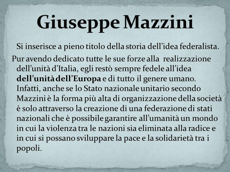 Giuseppe Mazzini Si inserisce a pieno titolo della storia dell'idea federalista.