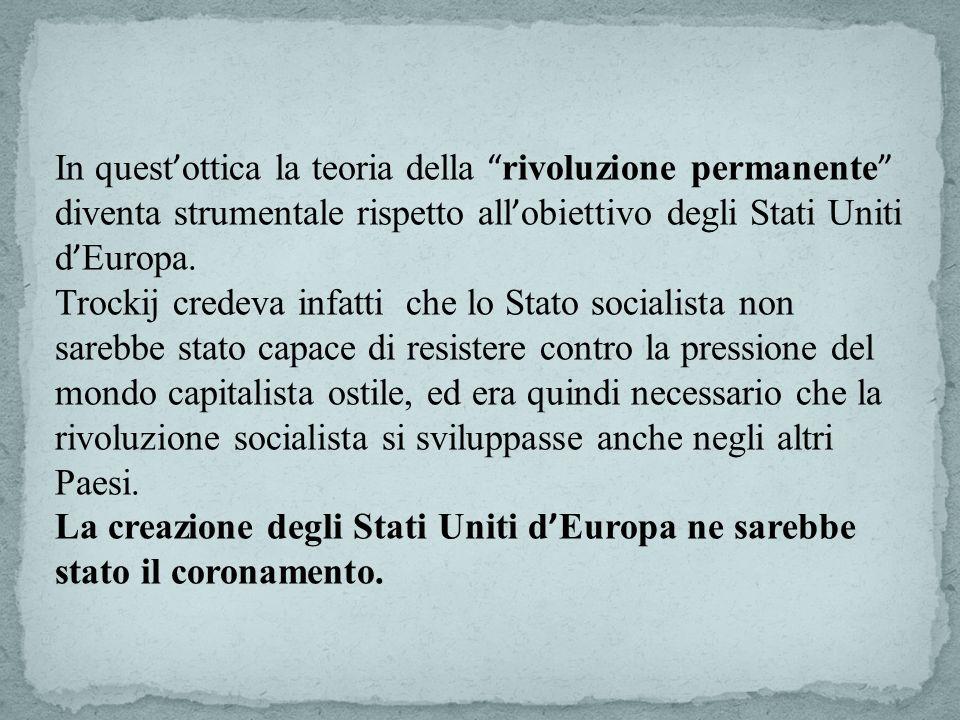 In quest'ottica la teoria della rivoluzione permanente diventa strumentale rispetto all'obiettivo degli Stati Uniti d'Europa.
