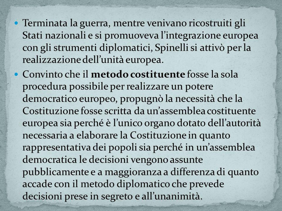 Terminata la guerra, mentre venivano ricostruiti gli Stati nazionali e si promuoveva l'integrazione europea con gli strumenti diplomatici, Spinelli si attivò per la realizzazione dell'unità europea.