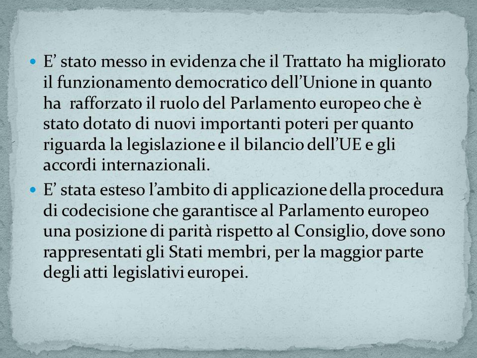 E' stato messo in evidenza che il Trattato ha migliorato il funzionamento democratico dell'Unione in quanto ha rafforzato il ruolo del Parlamento europeo che è stato dotato di nuovi importanti poteri per quanto riguarda la legislazione e il bilancio dell'UE e gli accordi internazionali.