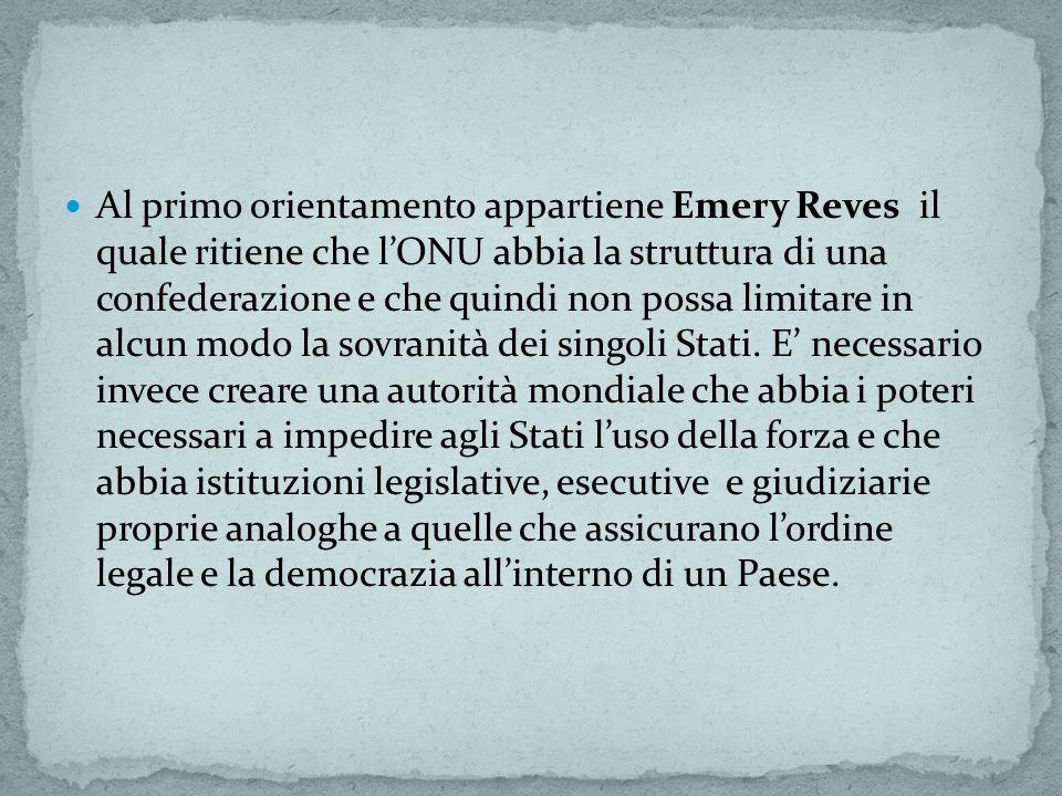 Al primo orientamento appartiene Emery Reves il quale ritiene che l'ONU abbia la struttura di una confederazione e che quindi non possa limitare in alcun modo la sovranità dei singoli Stati.