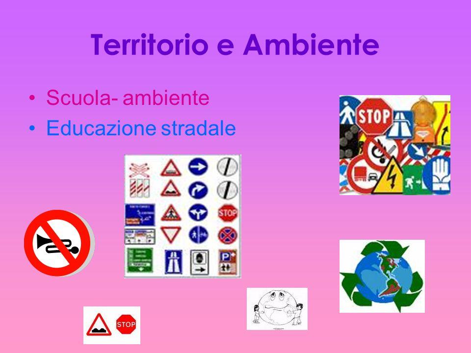 Territorio e Ambiente Scuola- ambiente Educazione stradale