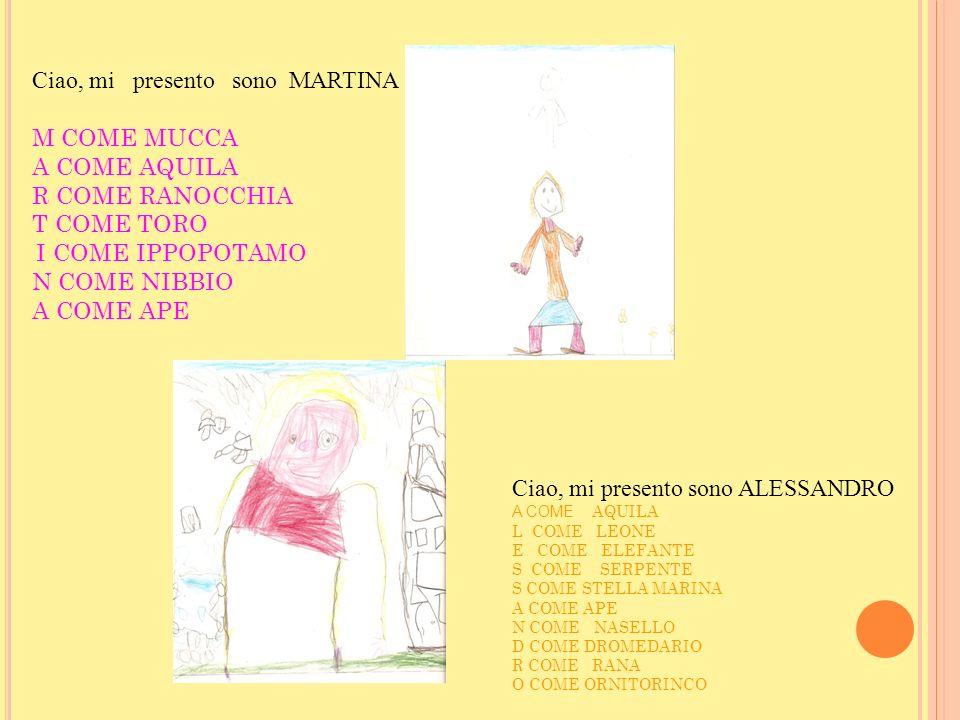Ciao, mi presento sono MARTINA M COME MUCCA A COME AQUILA