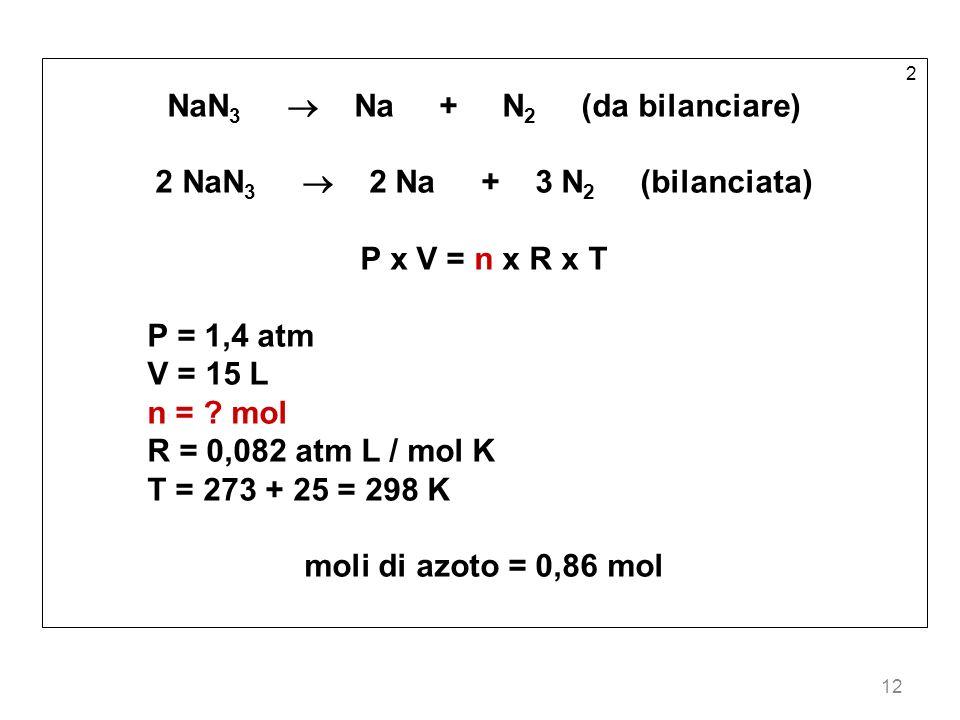 NaN3  Na + N2 (da bilanciare) 2 NaN3  2 Na + 3 N2 (bilanciata)