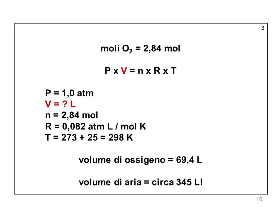 moli O2 = 2,84 mol P x V = n x R x T P = 1,0 atm V = L n = 2,84 mol