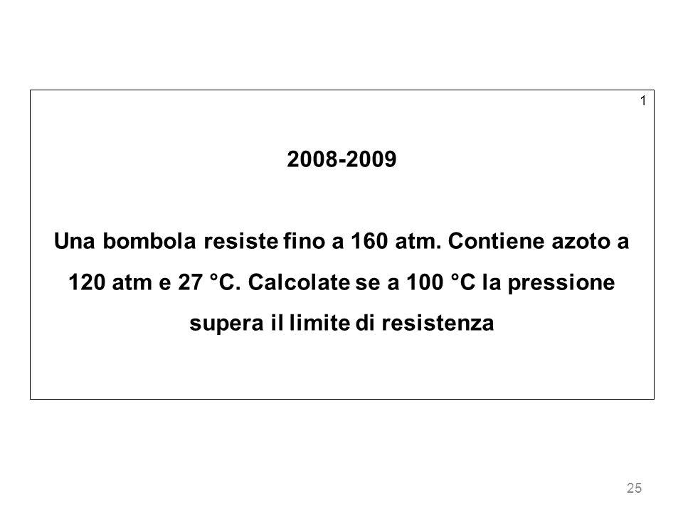 1 2008-2009. Una bombola resiste fino a 160 atm. Contiene azoto a 120 atm e 27 °C. Calcolate se a 100 °C la pressione supera il limite di resistenza.