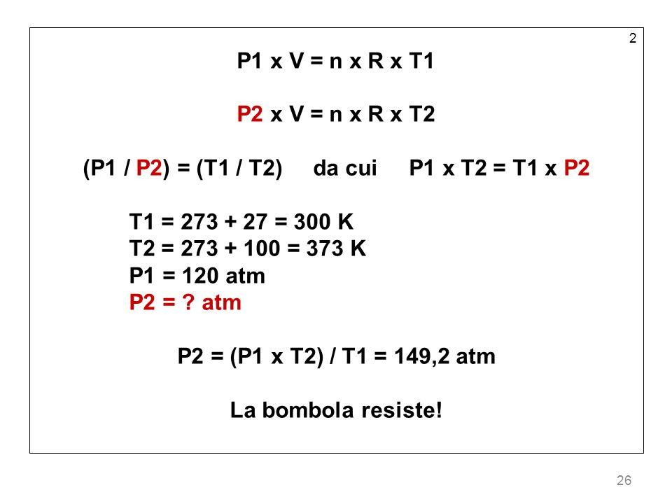 (P1 / P2) = (T1 / T2) da cui P1 x T2 = T1 x P2