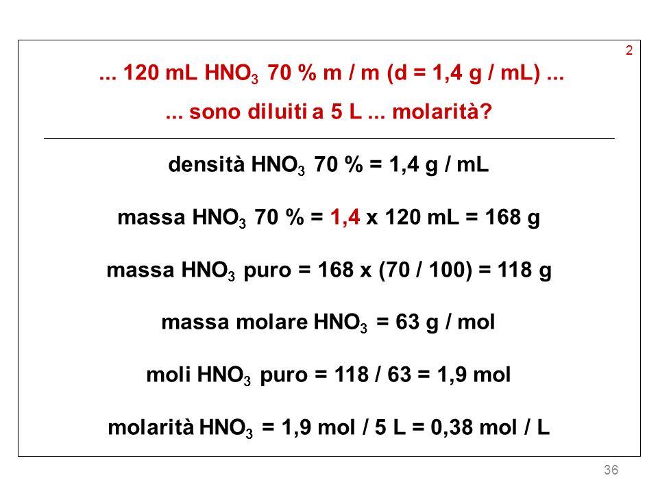 ... sono diluiti a 5 L ... molarità densità HNO3 70 % = 1,4 g / mL