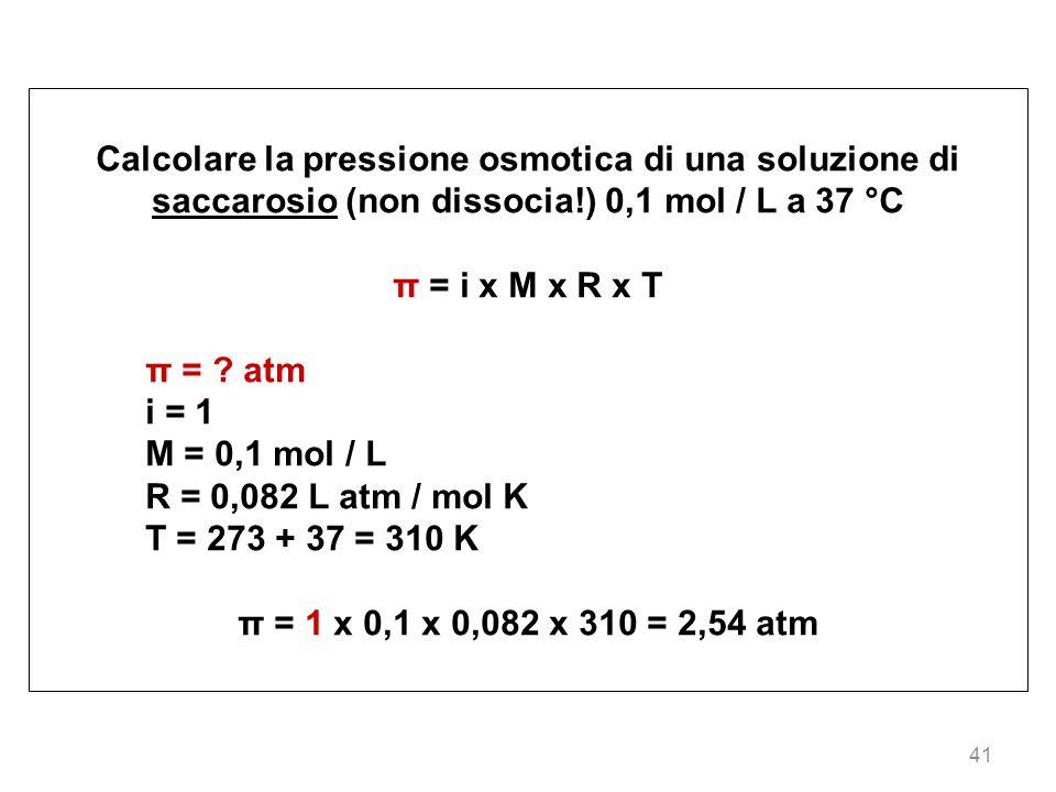 Calcolare la pressione osmotica di una soluzione di saccarosio (non dissocia!) 0,1 mol / L a 37 °C