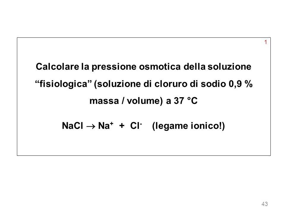 NaCl  Na+ + Cl- (legame ionico!)