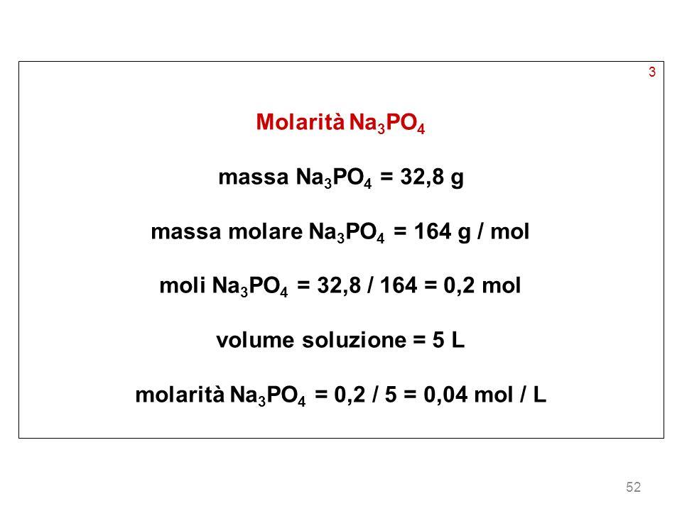 massa molare Na3PO4 = 164 g / mol moli Na3PO4 = 32,8 / 164 = 0,2 mol