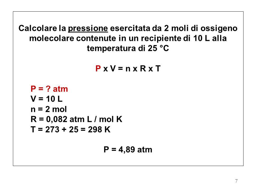 Calcolare la pressione esercitata da 2 moli di ossigeno molecolare contenute in un recipiente di 10 L alla temperatura di 25 °C