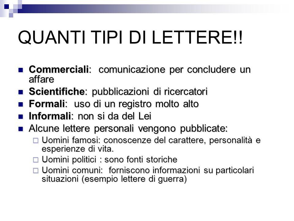 QUANTI TIPI DI LETTERE!! Commerciali: comunicazione per concludere un affare. Scientifiche: pubblicazioni di ricercatori.