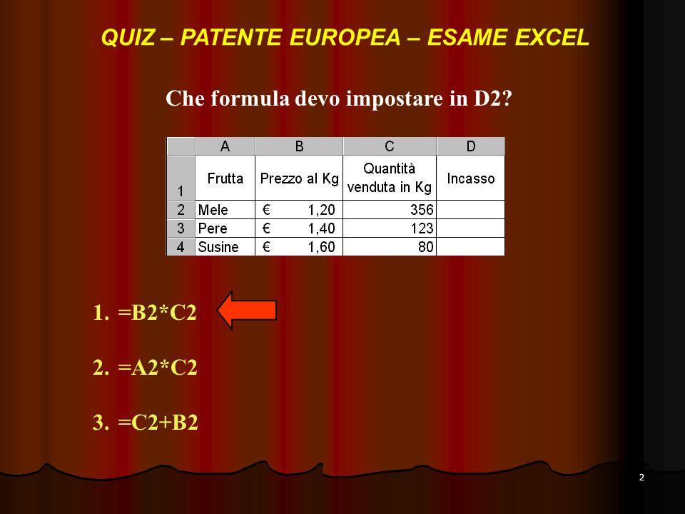QUIZ – PATENTE EUROPEA – ESAME EXCEL Che formula devo impostare in D2