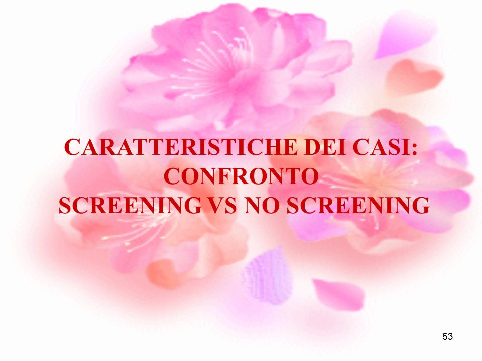 CARATTERISTICHE DEI CASI: CONFRONTO SCREENING VS NO SCREENING
