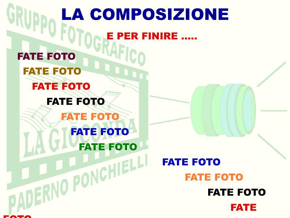 LA COMPOSIZIONE E PER FINIRE ….. FATE FOTO
