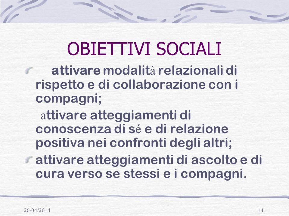 OBIETTIVI SOCIALI attivare modalità relazionali di rispetto e di collaborazione con i compagni;